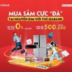 Mua sắm cực đã với thẻ SeABank tại siêu thị Nguyễn Kim