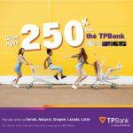 Giảm ngay 250K khi mua sắm online bằng thẻ TPBank