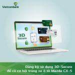 Đăng ký sử dụng Vietcombank 3D-Secure để có cơ hội trúng xe ô tô Mazda CX5 Deluxe