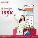 Đồng giá vé nội địa chỉ 199K khi đặt vé Vietnam Airlines trên ứng dụng Agribank E-Mobile Banking