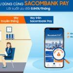 Vay tiêu dùng cùng Sacombank Pay với lãi suất ưu đãi chỉ 0.84%/tháng