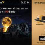 Ưu đãi cực hấp dẫn dành cho chủ thẻ HDBank khi mua tivi Samsung