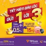 Nhận ngay lãi đầu kỳ, cộng thêm quyền lợi bảo hiểm xịn xò khi gửi tiết kiệm tại TPBank