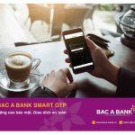 Phương thức xác thực giao dịch Smart OTP dành cho khách hàng cá nhân tại Bac A Bank
