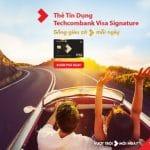 Tự do trải nghiệm – Gắn kết yêu thương cùng thẻ tín dụng Techcombank Visa Signature