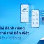 Ưu đãi dành riêng cho chủ thẻ Bản Việt khi liên kết ví điện tử