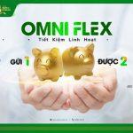 Tiết kiệm linh hoạt Omni Flex: Gửi 1 được 2 của OCB