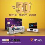Tặng tới 50% cho chủ thẻ TPBank đăng ký Netflix, iCloud, Spotify
