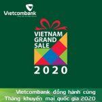 Vietcombank đồng hành cùng chương trình Tháng khuyến mãi tập trung quốc gia 2020 - Vietnam Grand Sale 2020