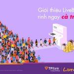 Giới thiệu LiveBank TPBank, rinh ngay cả triệu