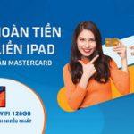 Mở thẻ hoàn tiền - Trúng liền iPad cùng Sacombank Mastercard