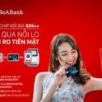 SeABank phát hành thẻ chip ghi nợ nội địa S24++