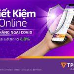 Tiết kiệm online - Chẳng ngại Covid cùng app TPBank