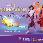 Gửi tiết kiệm tại TPBank với nhận diện khuôn mặt - Cơ hội trúng vàng và ngàn quà tặng