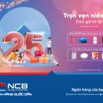NCB dành hàng nghìn quà tặng cho khách hàng nhân dịp kỷ niệm sinh nhật 25 năm