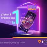 eToken và app TPBank nay đã là một