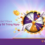 Quẹt thẻ TPBank - Quay số trúng ngay nhiều giải thưởng siêu hấp dẫn