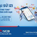 Đại sứ izi - Ting ting không giới han với NCB iziMobile