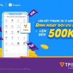 Gói quà tặng 500.000 VNĐ cho khách hàng TPBank khi liên kết ví AirPay