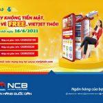 Ngày không tiền mặt, Đặt vé free cùng thẻ ghi nợ nội địa NCB, VietJet thôi