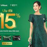 Ưu đãi 15% với thẻ VPBank tại cửa hàng thời trang NEM trên toàn quốc