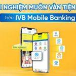 Muôn vàn tiện ích cùng ứng dụng IVB Mobile Banking